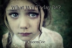 What Will Today Be?