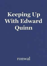 Keeping Up With Edward Quinn