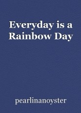 Everyday is a Rainbow Day