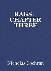 RAGS:   CHAPTER THREE