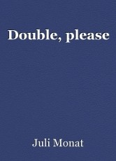Double, please