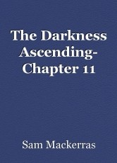The Darkness Ascending- Chapter 11
