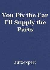 You Fix the Car I'll Supply the Parts