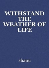 WITHSTAND THE WEATHER OF LIFE