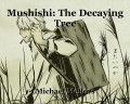 Mushishi: The Decaying Tree