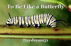 To Be Like a Butterfly