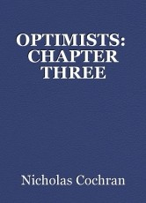 OPTIMISTS:  CHAPTER THREE
