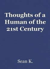 Thoughts of a Human of the 21st Century