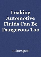 Leaking Automotive Fluids Can Be Dangerous Too