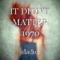 IT DIDN'T MATTER 1970