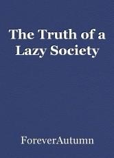 The Truth of a Lazy Society