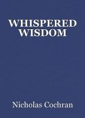 WHISPERED WISDOM