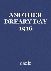 ANOTHER DREARY DAY 1916