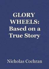 GLORY  WHEELS: Based on a True Story