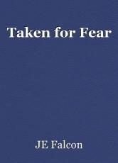 Taken for Fear
