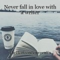 Never fall in love with a writer