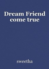 Dream Friend come true