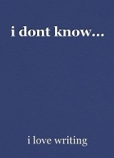 i dont know...