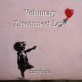 Voluntary Disconnect Love