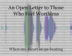 An Open Letter to Those Who Feel Worthless