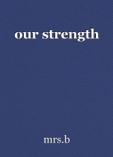 our strength
