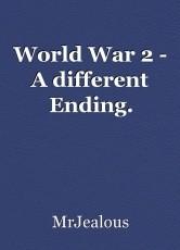 World War 2 - A different Ending.