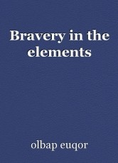 Bravery in the elements