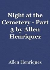 Night at the Cemetery - Part 3 by Allen Henriquez