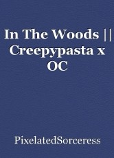 In The Woods || Creepypasta x OC