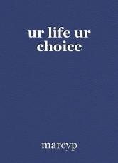 ur life ur choice