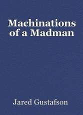 Machinations of a Madman