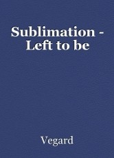 Sublimation - Left to be