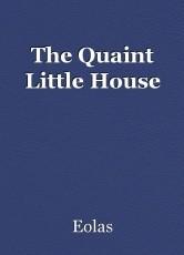 The Quaint Little House