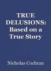 TRUE DELUSIONS: Based on a True Story