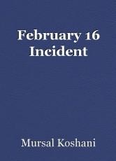 February 16 Incident