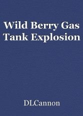Wild Berry Gas Tank Explosion