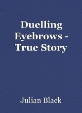 Duelling Eyebrows - True Story