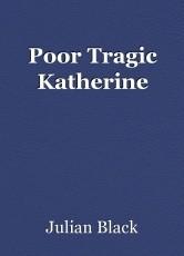 Poor Tragic Katherine