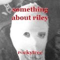 something about riley