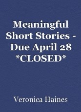 Meaningful Short Stories - Due April 28 *CLOSED*