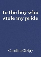 to the boy who stole my pride