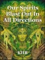 Our Spirits Blast Out In All Directions