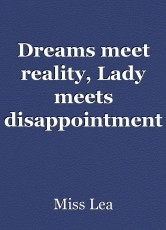 Dreams meet reality, Lady meets disappointment