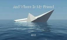 And Where Is My Friend