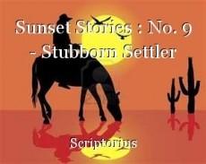 Sunset Stories : No. 9 - Stubborn Settler