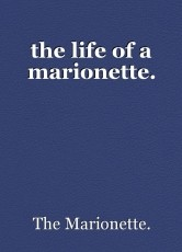 the life of a marionette.