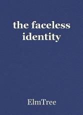 the faceless identity