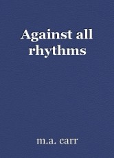 Against all rhythms