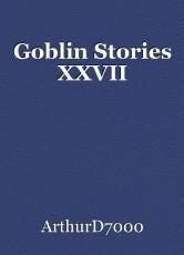 Goblin Stories XXVII