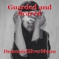 Guarded and Scared